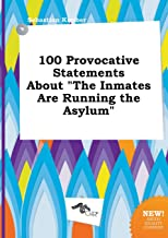 100 Provocative Statements about the Inmates Are Running the Asylum