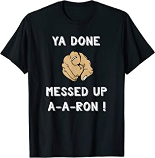 Ya Done Messed Up Aaron Shirt Funny Teacher Christmas Tshirt