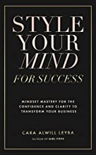 Style Your Mind For Success: A Workbook for Women Entrepreneurs Who Want to Gain More Confidence and Clarity in Their Busi...
