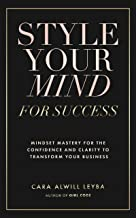 Style Your Mind For Success: A Workbook for Women Entrepreneurs Who Want to Gain More Confidence and Clarity in Their Business