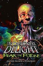 In Darkness, Delight: Fear the Future: 3