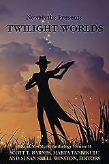 Twilight Worlds: Best of NewMyths Anthology Volume II Kindle Edition