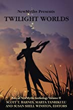 Twilight Worlds: Best of NewMyths Anthology Volume II