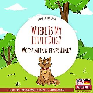 Where Is My Little Dog? - Wo ist mein kleiner Hund?: English German Bilingual Children's picture Book