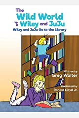 The Wild World of Wiley and JuJu: Wiley and JuJu Go to the Library Hardcover