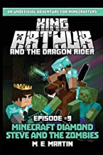 King Arthur and the Dragon Rider Episode 9: Minecraft Diamond Steve and the Zombies (King Arthur Comic Series) (Volume 9)