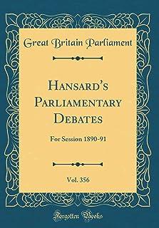 Hansard's Parliamentary Debates, Vol. 356: For Session 1890-91 (Classic Reprint)