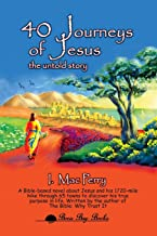 40 Journeys of Jesus: The Untold Story - A Historical Novel