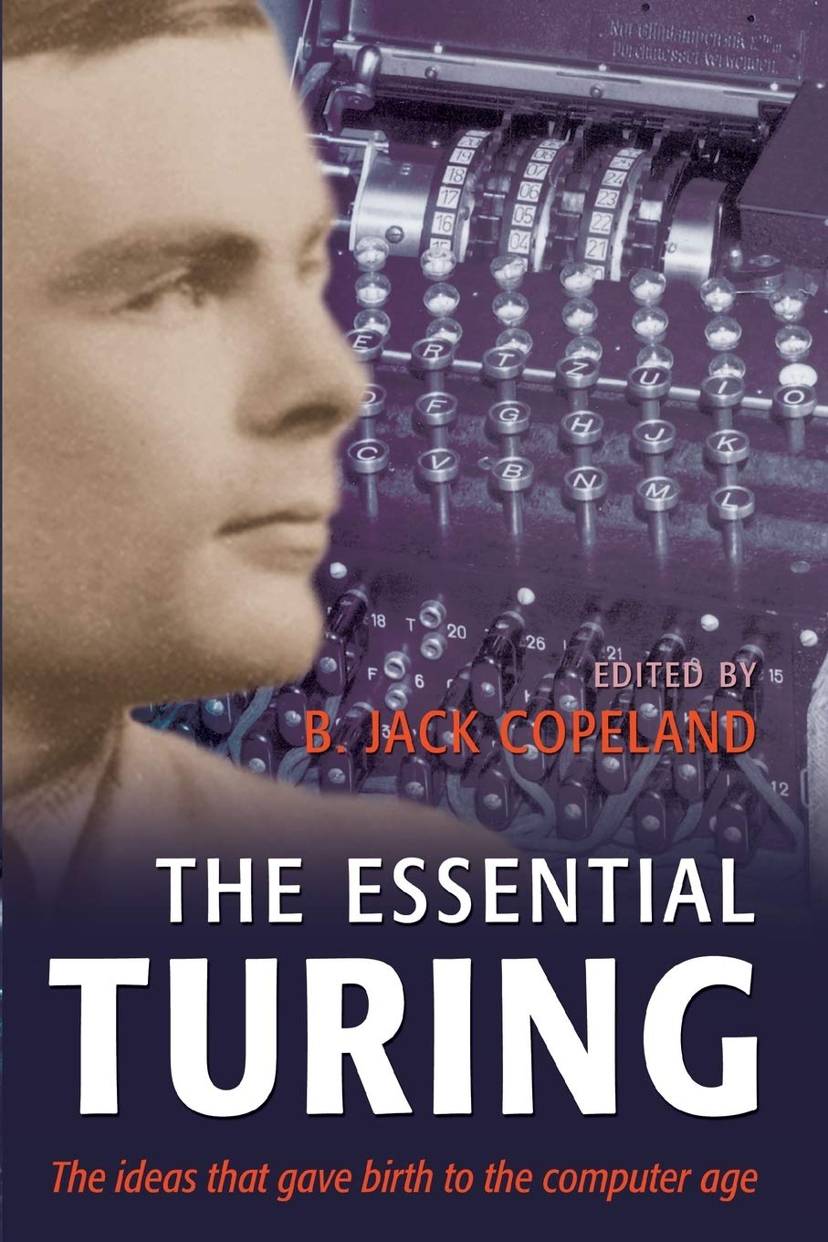 Download The Essential Turing: Seminal Writings In Computing, Logic, Philosophy, Artificial Intelligence, And Artificial Life Plus ... 