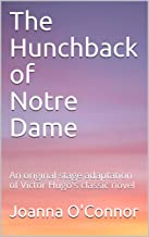 The Hunchback of Notre Dame: An original stage adaptation of Victor Hugo's classic novel (English Edition)