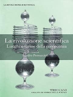 La rivoluzione scientifica. Luoghi e forme della conoscenza (Collana di Storia della Scienza) (Italian Edition)