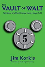 The Vault of Walt: Volume 5: Additional Unofficial Disney Stories Never Told