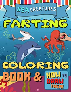 Sea Creatures Farting Coloring Book & How to Draw Them: 80 Pages of Fun and Improving Drawing Skills Step by Step for Kids...