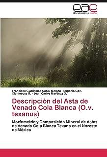 Descripción del Asta de Venado Cola Blanca (O.v. texanus): Morfometría y Composición Mineral de Astas de Venado Cola Blanca Texano en el Noreste de México (Spanish Edition)