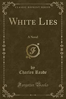 White Lies: A Novel (Classic Reprint)