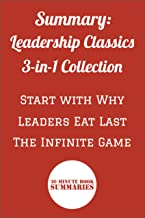 Summary: Leadership Classics 3-in-1 Collection: Start with Why, Leaders Eat Last, The Infinite Game (Summary Collections Book 3)