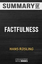 Summary of Factfulness: Ten Reasons We're Wrong About the World--and Why Things Are Better Than You Think by Hans Rosli