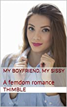 My Boyfriend, My Sissy: A femdom romance
