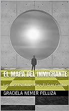 El Mapa Del Inmigrante: Los Diez Escalones Para El Gran Cambio (Spanish Edition)