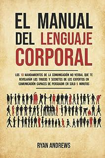 El manual del lenguaje corporal: Los 10 mandamientos de la comunicación no verbal que te revelarán los trucos y secretos d...