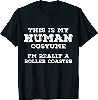 This Is My Human Costume I'm Really A Roller Coaster Gifts T-Shirt