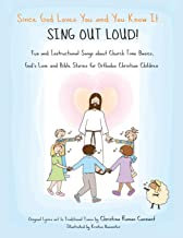 Since God Loves You and You Know It...Sing Out Loud: Fun and Instructional Songs about Church Time Basics, God's Love and Bible Stories for Orthodox Christians