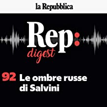 Le ombre russe di Salvini: Rep Digest 92