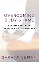 Overcoming Body Shame: Become Free with Radical Self Acceptance (Intuition University)