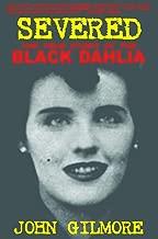 Severed: The True Story of the Black Dahlia