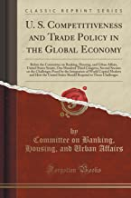 U. S. Competitiveness and Trade Policy in the Global Economy: Before the Committee on Banking, Housing, and Urban Affairs, United States Senate, One ... by the Integration of World Capital Markets