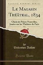 Le Magasin Théâtral, 1834, Vol. 4: Choix de Pièces Nouvelles, Jouées sur les Théâtres de Paris (Classic Reprint) (French E...