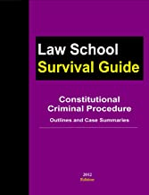 Constitutional Criminal Procedure: Outlines and Case Summaries (Law School Survival Guide Book 6)