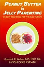 Peanut Butter  &  Jelly Parenting: An Easy Read Book for the Busy Parent! (Peanut Butter & Jelly Parenting 1)