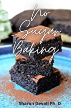 No Sugar Baking : Enjoy Delicious Recipes For Plant Based Cooking without Salt, Oil and Sugar