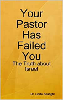 Your Pastor Has Failed You: The Truth About Israel (Israel )