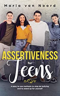 Assertiveness for Teens: 4 Easy to Use Methods to Stop Bullying and Stand Up for Yourself