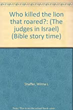 Who killed the lion that roared?: (The judges in Israel) (Bible story time)