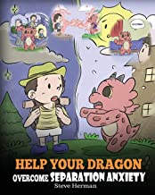 Help Your Dragon Overcome Separation Anxiety: A Cute Children's Story to Teach Kids How to Cope with Different Kinds of Se...