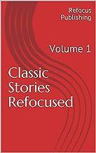 Classic Stories Refocused: Volume 1