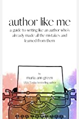 Author Like Me: A Guide to Writing Like an Author Who's Already Made All the Mistakes and Learned from Them Kindle Edition