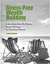 STRESS FREE WEALTH BUILDING A Low-Risk Easy-To-Follow Option Strategy for Everyday People