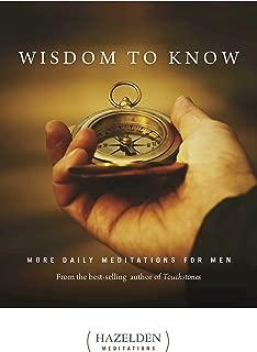Wisdom to Know: More Daily Meditations for Men (Hazelden Meditations)