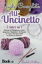 Guida Completa All'uncinetto: 2 Libri In 1 - Uncinetto Per Principianti Con Chiare Spiegazioni E Illustrazioni Dei Punti B...