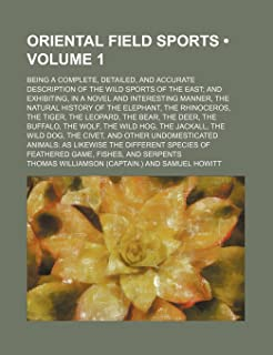 Oriental Field Sports (Volume 1); Being a Complete, Detailed, and Accurate Description of the Wild Sports of the East and ...