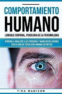 Comportamiento humano, Lenguaje corporal, Psicología de la Personalidad: Aprenda a Analizar a las Personas y Manejar Relac...