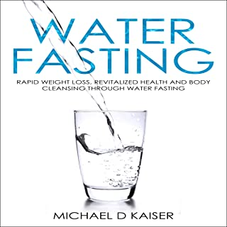 Water Fasting: Rapid Weight Loss, Revitalized Health and Body Cleansing Through Water Fasting