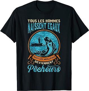 tous les hommes naissent egaux mais les meilleurs Pecheurs T-Shirt