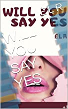 WILL  YOU  SAY  YES (YES or  NO Book 1)