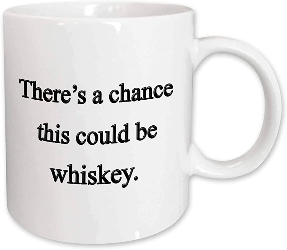 3dRose Mug 157378 1 There S A Chance This Could Be Whiskey Ceramic Mug 11 Ounce