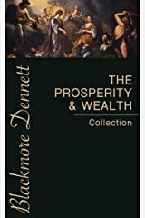 The Prosperity & Wealth Collection: The Greatest Writings Of All TimeOn The Secrets To Wealth And Prosperity! Kindle Edition